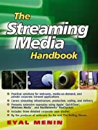 The Streaming Media Handbook by Eyal Menin