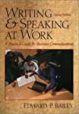 Edward P. Bailey: Writing & Speaking at Work: A Practical Guide for Business Communication