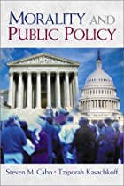 Morality and Public Policy by Steven M. Cahn