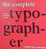 Perfect, Christopher: The Complete Typographer: A Manual for Designing With Type