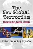 Kegley, Charles W.: The New Global Terrorism: Characteristics, Causes, Controls