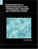 Jon Stenerson: Fundamentals of Programmable Logic Controllers, Sensors, and Communications (3rd Edition)
