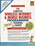 Deitel, Harvey M.: The Complete Wireless Internet and Mobile Business Programming Training Course: Student Edition