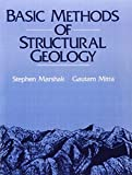 Marshak, Stephen: Basic Methods of Structural Geology: Part I, Elementary Techniques, Part Ii, Special Topics