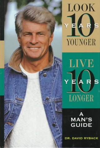 look-ten-years-younger-live-ten-years-longer-a-mans-guide