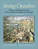 MacIonis, John J.: Seeing Ourselves: Classic, Contemporary, and Cross-Cultural Readings in Sociology