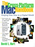 Hart, David L.: The Cross-Platform Mac Handbook : Keeping Your Mac in a Digital World