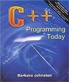 C++ Programming Today by Barbara Johnston