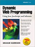 Harrison, Graham: Dynamic Web Programming Using Java, JavaScript, and Informix