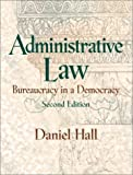 Hall, Daniel: Administrative Law: Bureaucracy in a Democracy