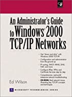 Administrators Guide to Windows 2000 TCP/IP…