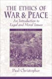 Christopher, Paul: The Ethics of War and Peace: An Introduction to Legal and Moral Issues