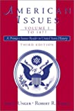 Unger, Irwin: American Issues: A Primary Source Reader in United States History, to 1877