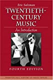 Salzman, Eric: Twentieth-Century Music: An Introduction