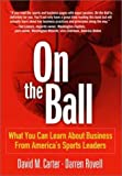 Carter, David: On the Ball: What You Can Learn About Business from America's Sports Leaders