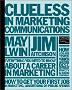 Clueless in Marketing Communications by Jim…