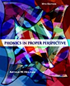 Phonics in Proper Perspective by Arthur W.…