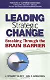 Black, J. Stewart: Leading Strategic Change: Breaking Through the Brain Barrier