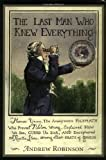 Robinson, Andrew: The Last Man Who Knew Everything: Thomas Young, the Anonymous Polymath Who Proved Newton Wrong, Explained How We See, Cured The Sick, And Deciphered the Rosetta Stone, Among Other Feat