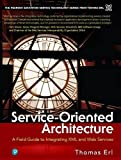 Erl, Thomas: Service-Oriented Architecture: A Field Guide to Integrating Xml and Web Services