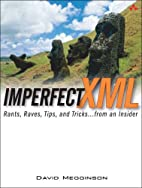 Imperfect XML: Rants, Raves, Tips, and…