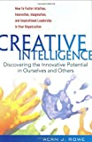 Rowe, Alan: Creative Intelligence: Discovering the Innovative Potential in Ourselves and Others