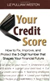 Weston, Liz: Your Credit Score: How To Fix, Improve, And Protect the 3-Digit Number that Shapes Your Financial Future