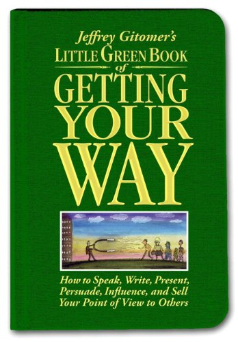 little-green-book-of-getting-your-way-how-to-speak-write-present-persuade-influence-and-sell-your-point-of-view-to-others