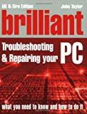 Taylor, John: Brilliant Troubleshooting and Repairing Your PC