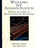 Brain, Marshall: Windows Nt Administration: Single Systems to Heterogeneous Networks