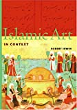Irwin, Robert: Islamic Art in Context: Art, Architecture, and the Literary World