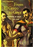 Tomlinson, Janis: From El Greco to Goya: Painting in Spain 1561-1828
