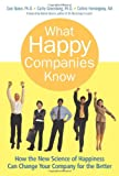 Baker, Dan: What Happy Companies Know: How the New Science of Happiness Can Change Your Company for the Better