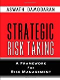 Damodaran, Aswath: Strategic Risk Taking: A Framework for Risk Management