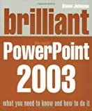 Johnson, Steve: Brilliant Microsoft PowerPoint 2003