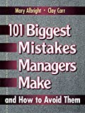 Carr, Clay: 101 Biggest Mistakes Managers Make: And How to Avoid Them