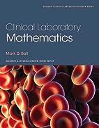 Clinical laboratory mathematics by Mark Ball