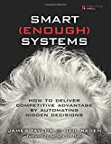 Taylor, James: Smart (Enough) Systems: How to Deliver Competitive Advantage by Automating the Decisions Hidden in Your Business