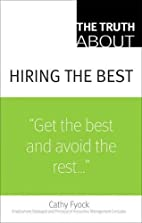 The Truth About Hiring the Best (Truth…