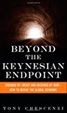 Beyond the Keynesian Endpoint: Crushed by…