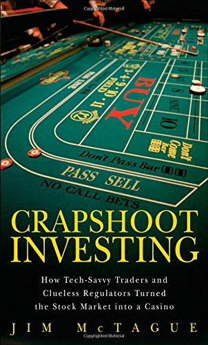 crapshoot-investing-how-tech-savvy-traders-and-clueless-regulators-turned-the-stock-market-into-a-casino