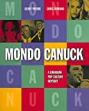 Pevere, Geoff: Mondo Canuck: A Canadian Pop Culture Odyssey