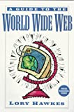Hawkes, Lory: A Guide to the World Wide Web
