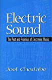 Chadabe, Joel: Electric Sound: The Past and Promise of Electronic Music