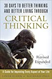 Elder, Linda: 30 Days to Better Thinking and Better Living Through Critical Thinking: A Guide for Improving Every Aspect of Your Life, Revised and Expanded