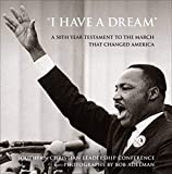 Southern Christian Leadership Conference: I Have a Dream: A 50th Year Testament to the March that Changed America