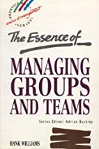Essence of Managing Groups and Teams, The by…