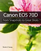 Canon EOS 70D: From Snapshots to Great Shots…