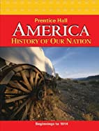 AMERICA: HISTORY OF OUR NATION 2011 TO 1914…
