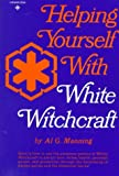 Manning, Al G.: Helping Yourself With White Witchcraft